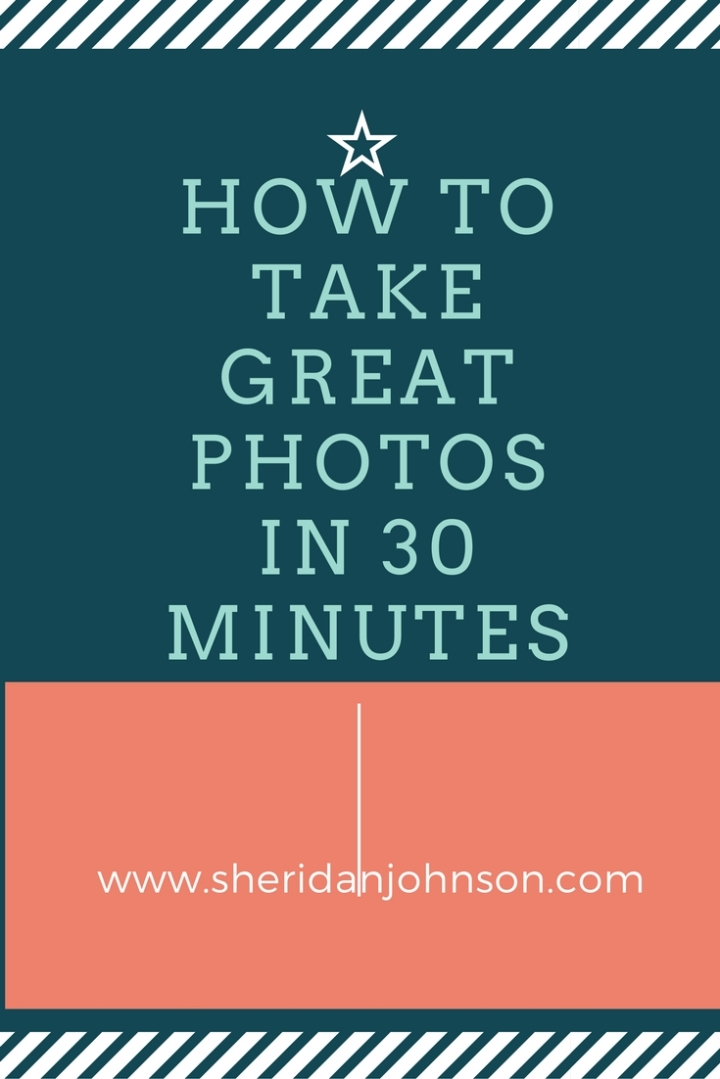 how-to-take-great-photos-in-30-minutes